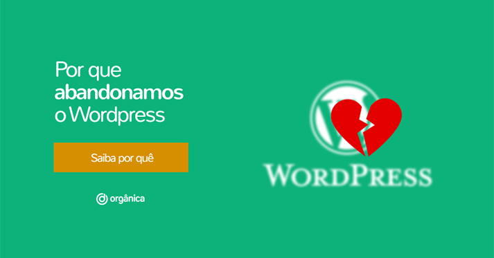 Descubra por que abandonamos o Wordpress