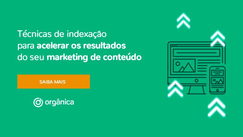 Webinar: Técnicas de indexação para acelerar os resultados do seu marketing de conteúdo